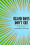 Island Boys Don't Cry by Aurora Gayle