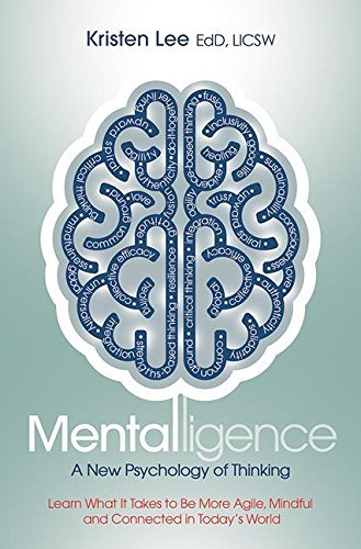 Mentalligence A New Psychology of Thinking--Learn What It Takes to be More Agile, Mindful, and Connected in Today's World