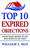 Top 10 Expired Objections: Know What Words to Say and When to Say Them (The Real Estate Agent Success Book 1)