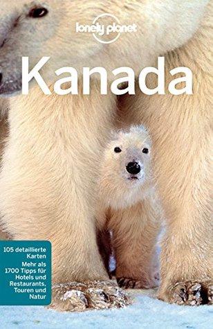 Lonely Planet Reiseführer Kanada: mit Downloads aller Karten (Lonely Planet Reiseführer E-Book)