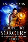 Bound By Sorcery (Half-Goddess Chronicles, #1)