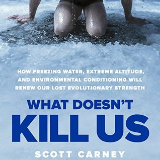 What Doesn't Kill Us: How Freezing Water, Extreme Altitude and