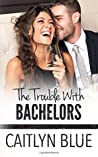 The Trouble With Bachelors (Windy City Bachelors) (Volume 1)