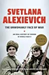 The Unwomanly Face of War by Svetlana Alexievich