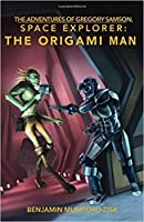 The Origami Man (The Adventures of Gregory Samson, Space Explorer, #1)