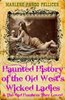 Haunted History of the Old West's Wicked Ladies & The Bad Hombres They Loved