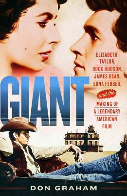 Giant Elizabeth Taylor, Rock Hudson, James Dean, Edna Ferber, and the Making of a Legendary American Film