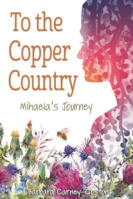 To the Copper Country: Mihaela's Journey