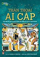 Thần thoại Ai Cập: Chuyện về các vị Nam Thần, Nữ Thần, Ác Quỷ và Con Người