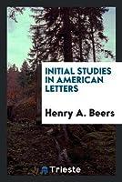 Initial Studies in American Letters