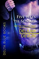 Five Ways 'til Sunday (Delta Blue Book 1)