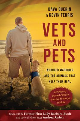 Vets and Pets Wounded Warriors and the Animals That Help Them Heal