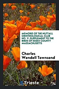 Memoirs of the Nuttall Ornithological Club No. V: Supplement to the Birds of Essex County Massachusetts