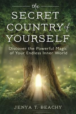 The Secret Country of Yourself Discover the Powerful Magic of Your Endless Inner World