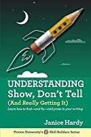 Understanding Show, Don't Tell (And Really Getting It) (Skill Builders Series, #1)