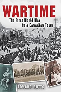 Wartime: The First World War in a Canadian Town
