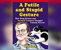 A Futile and Stupid Gesture: How Doug Kenney and National Lampoon Changed Comedy Forever