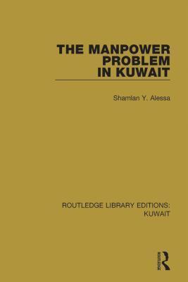 The Manpower Problem in Kuwait  by  Shamlan Y Alessa