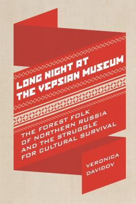 Long Night at the Vepsian Museum: The Forest Folk of Northern Russia and the Struggle for Cultural Survival
