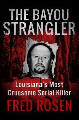 The Bayou Strangler by Fred Rosen