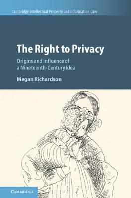 The Right to Privacy: Origins and Influence of a Nineteenth-Century Idea