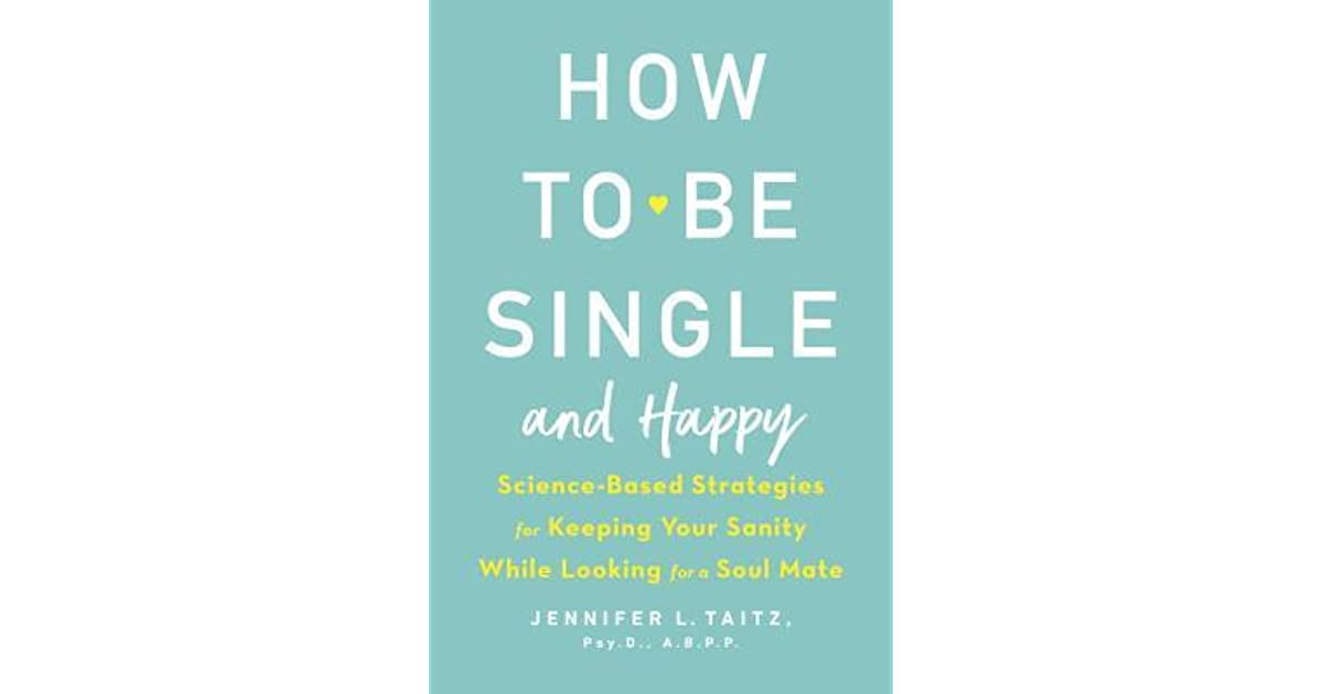 How to be single and happy science based strategies for keeping how to be single and happy science based strategies for keeping your sanity while looking for a soul mate by jenny taitz ccuart Images