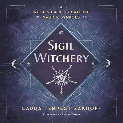 Sigil Witchery A Witch's Guide to Crafting Magick Symbols