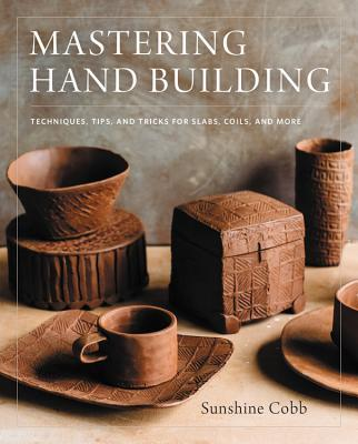 Mastering Hand Building - Sunshine Cobb