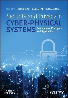 Security and Privacy in Cyber-Physical Systems Foundations, Principles, and Applications