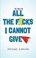 All the F*cks I Cannot Give