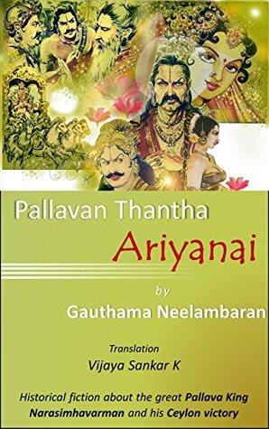 Pallavan Thantha Ariyanai: Historical Fiction about the Great Pallava King Narasimhavarman and his Ceylon victory