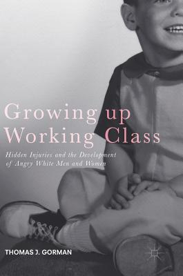 Growing up Working Class Hidden Injuries and the Development of Angry White Men and Women