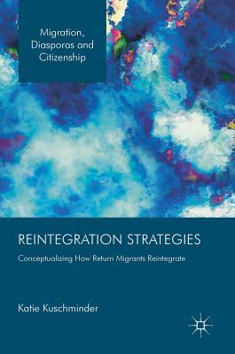 Reintegration Strategies Conceptualizing How Return Migrants Reintegrate