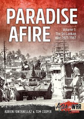 Paradise Afire. Volume 1: The Sri Lankan War, 1971-1987