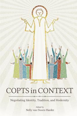 Copts in Context Negotiating Identity, Tradition, and Modernity