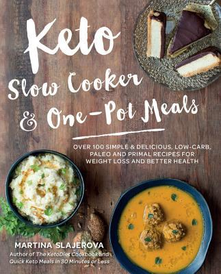 Keto Slow Cooker & One-Pot Meals Over 100 Simple & Delicious Low-Carb, Paleo and Primal Recipes for Weight Loss
