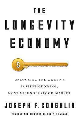 The Longevity Economy Unlocking the World's Fastest-Growing, Most Misunderstood Market