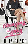 Download ebook Changing the Play (The Game Changer #1) by Julia Blake