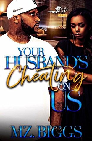 Your Husband's Cheating On Us by Mz. Biggs