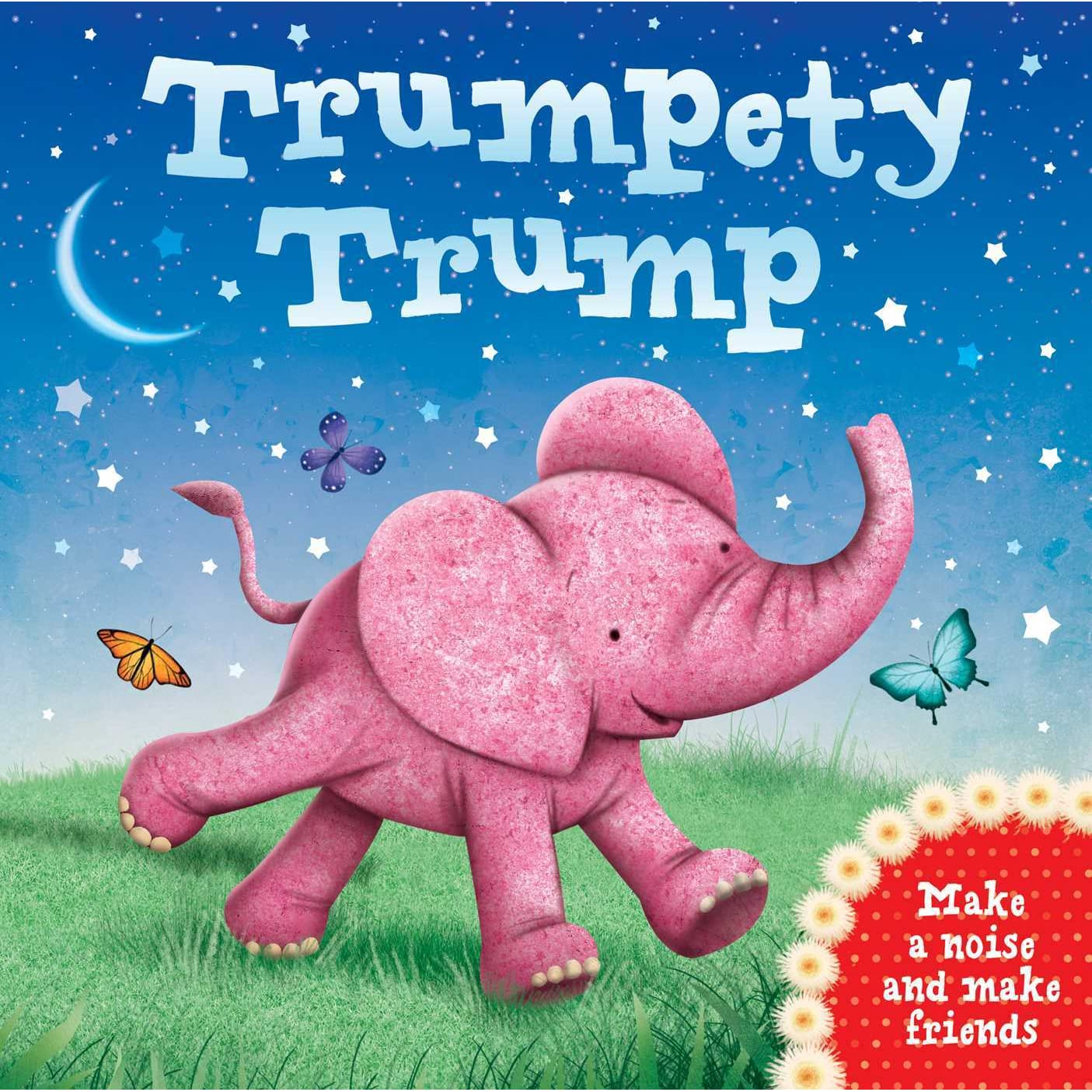 Trumpety Trump: Make a noise and make friends by James