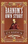 Barnum's Own Story: The Autobiography of P. T. Barnum