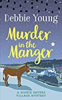 Murder in the Manger (Sophie Sayers Village Mystery #3)