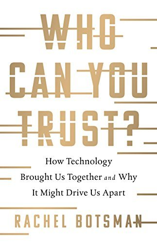 Who Can You Trust How Technology Brought Us Together and Why It Might Drive Us Apart
