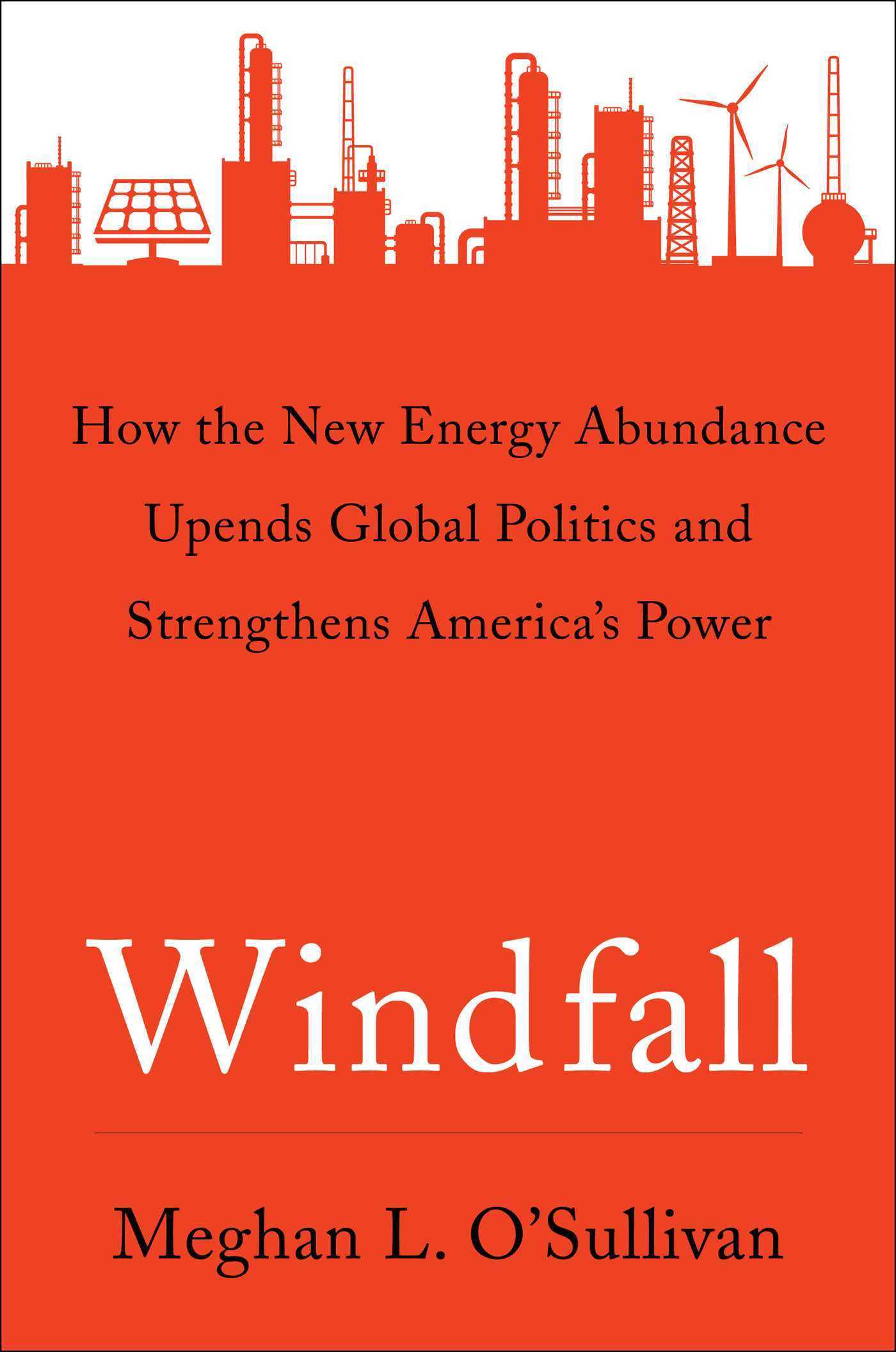 Windfall How the New Energy Abundance Upends Global Politics and Strengthens America's Power
