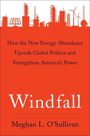 How the New Energy Abundance Upends Global Politics and Strengthens America's Power - Megan O'Sullivan
