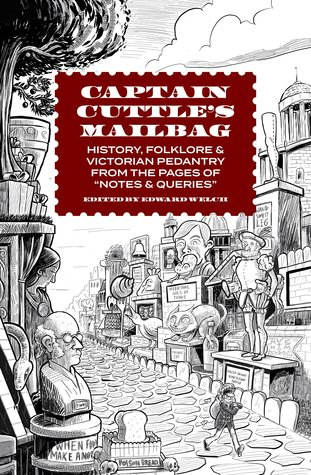 """Captain Cuttle's Mailbag: History, Folklore, and Victorian Pedantry from the Pages of """"Notes and Queries"""""""