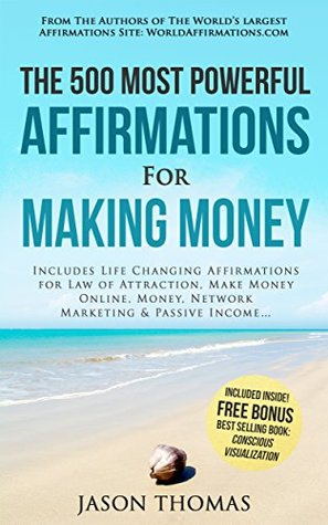 Affirmation | The 500 Most Powerful Affirmations for Making Money: Includes Life Changing Affirmations for Law of Attraction, Make Money Online, Money, Network Marketing & Passive Income
