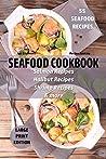 Seafood Cookbook - 55 Seafood Recipes: Salmon Recipes - Halibut Recipes - Shrimp Recipes - & More (Large Print Recipes 1)
