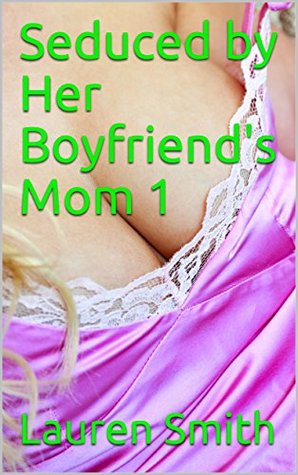 Seduced by Her Boyfriend's Mom 1 (Lesbian women seducing the women that they want before starting their new lesbian relationships)