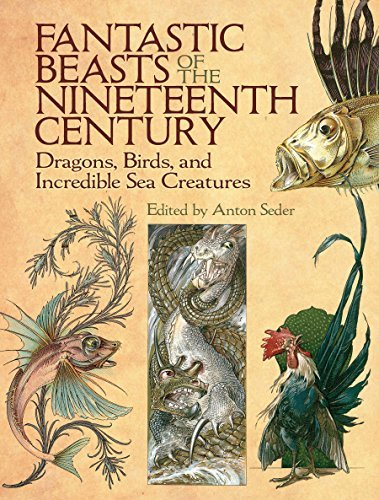 Fantastic Beasts of the Nineteenth Century Dragons, Birds, and Incredible Sea Creatures